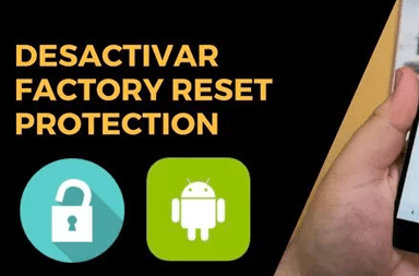 desactivar factory reset protection de android