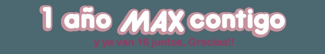 1 año Max Contigo y ya van 16 gracias a ti!